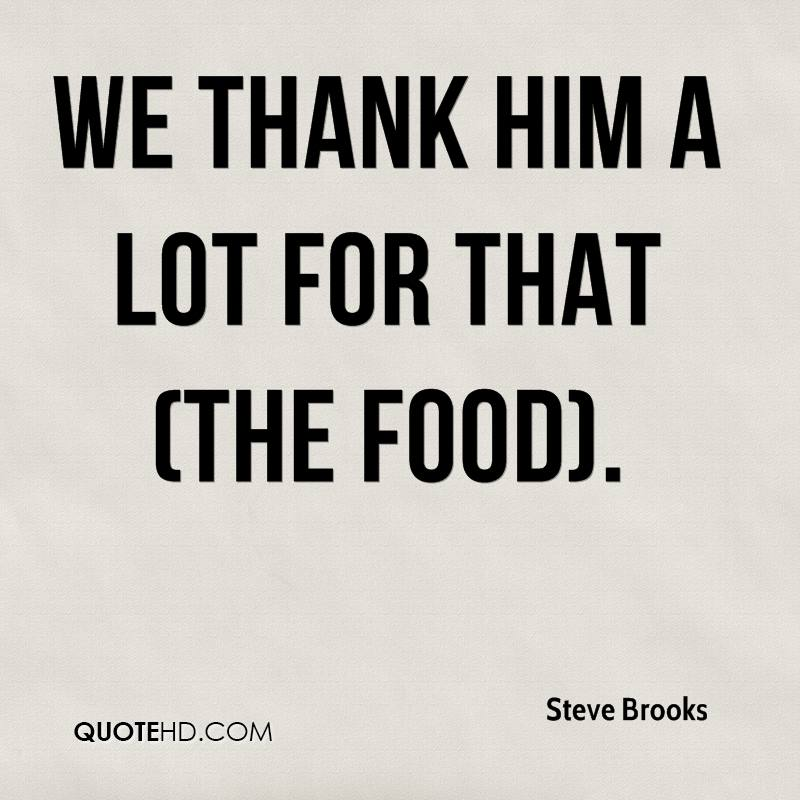 We thank him a lot for that (the food).