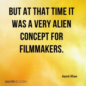 But at that time it was a very alien concept for filmmakers.