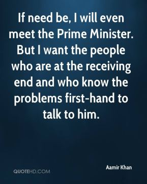 Aamir Khan - If need be, I will even meet the Prime Minister. But I want the people who are at the receiving end and who know the problems first-hand to talk to him.