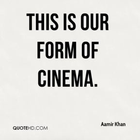 This is our form of cinema.