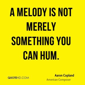 A melody is not merely something you can hum.