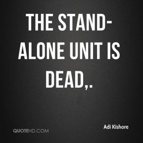 The stand-alone unit is dead.