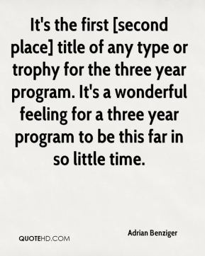 Adrian Benziger - It's the first [second place] title of any type or trophy for the three year program. It's a wonderful feeling for a three year program to be this far in so little time.