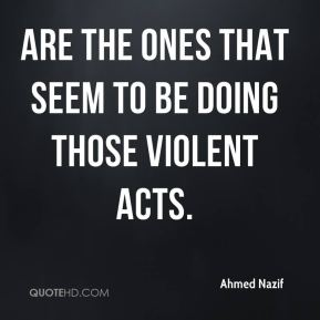are the ones that seem to be doing those violent acts.