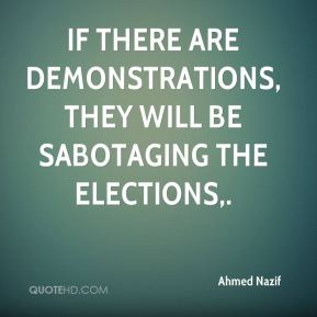 If there are demonstrations, they will be sabotaging the elections.