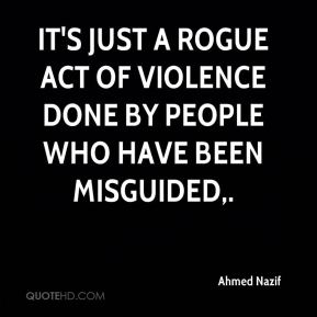 Ahmed Nazif - It's just a rogue act of violence done by people who have been misguided.