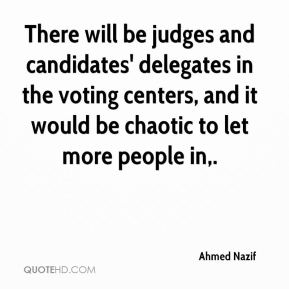 Ahmed Nazif - There will be judges and candidates' delegates in the voting centers, and it would be chaotic to let more people in.