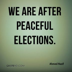 We are after peaceful elections.
