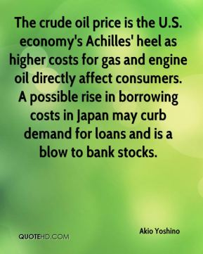 Akio Yoshino - The crude oil price is the U.S. economy's Achilles' heel as higher costs for gas and engine oil directly affect consumers. A possible rise in borrowing costs in Japan may curb demand for loans and is a blow to bank stocks.