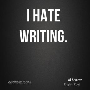 I hate writing.