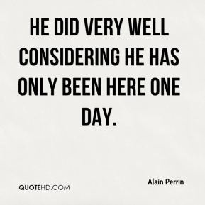 Alain Perrin - He did very well considering he has only been here one day.