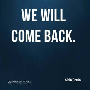 Alain Perrin - We will come back.