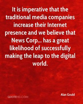 Alan Gould - It is imperative that the traditional media companies increase their Internet presence and we believe that News Corp... has a great likelihood of successfully making the leap to the digital world.