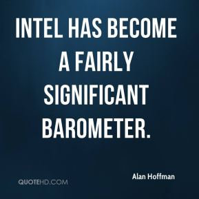 Alan Hoffman - Intel has become a fairly significant barometer.