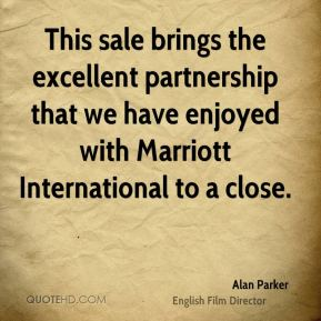 Alan Parker - This sale brings the excellent partnership that we have enjoyed with Marriott International to a close.