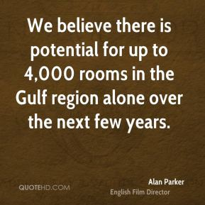 Alan Parker - We believe there is potential for up to 4,000 rooms in the Gulf region alone over the next few years.