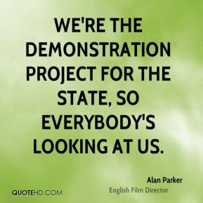 Alan Parker - We're the demonstration project for the state, so everybody's looking at us.