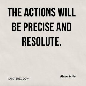 The actions will be precise and resolute.