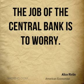 The job of the Central Bank is to worry.