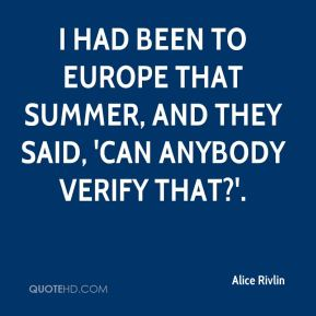 Alice Rivlin - I had been to Europe that summer, and they said, 'Can anybody verify that?'.