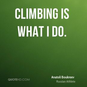Climbing is what I do.
