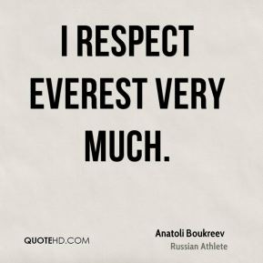 I respect Everest very much.