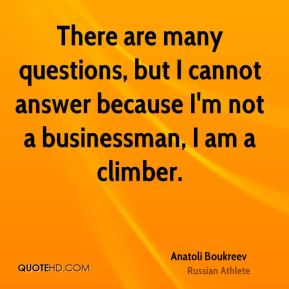 There are many questions, but I cannot answer because I'm not a businessman, I am a climber.