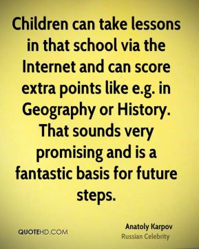 Anatoly Karpov - Children can take lessons in that school via the Internet and can score extra points like e.g. in Geography or History. That sounds very promising and is a fantastic basis for future steps.