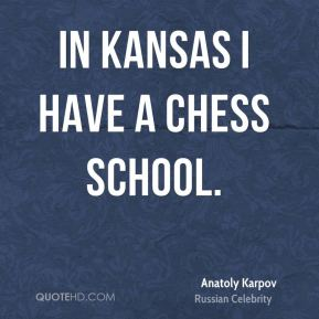 In Kansas I have a chess school.
