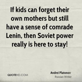 If kids can forget their own mothers but still have a sense of comrade Lenin, then Soviet power really is here to stay!