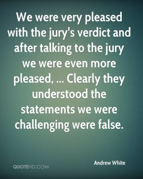 Andrew White - We were very pleased with the jury's verdict and after talking to the jury we were even more pleased, ... Clearly they understood the statements we were challenging were false.