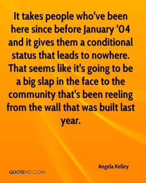 It takes people who've been here since before January '04 and it gives them a conditional status that leads to nowhere. That seems like it's going to be a big slap in the face to the community that's been reeling from the wall that was built last year.