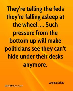 They're telling the feds they're falling asleep at the wheel, ... Such pressure from the bottom up will make politicians see they can't hide under their desks anymore.