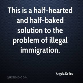 This is a half-hearted and half-baked solution to the problem of illegal immigration.