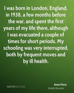 I was born in London, England, in 1938, a few months before the war, and spent the first years of my life there, although I was evacuated a couple of times for short periods. My schooling was very interrupted, both by frequent moves and by ill health.