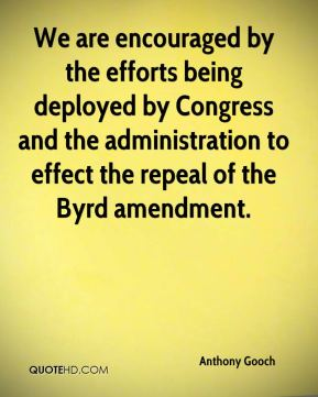 Anthony Gooch - We are encouraged by the efforts being deployed by Congress and the administration to effect the repeal of the Byrd amendment.