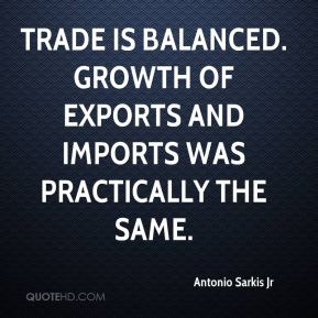 Trade is balanced. Growth of exports and imports was practically the same.