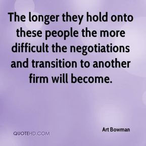 The longer they hold onto these people the more difficult the negotiations and transition to another firm will become.
