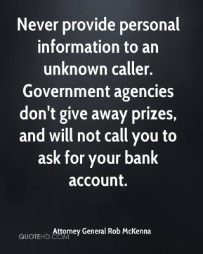 Never provide personal information to an unknown caller. Government agencies don't give away prizes, and will not call you to ask for your bank account.