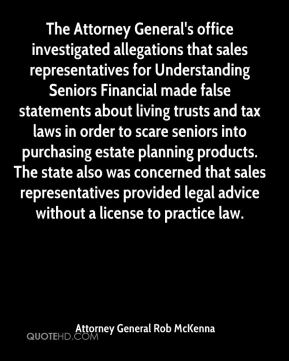 The Attorney General's office investigated allegations that sales representatives for Understanding Seniors Financial made false statements about living trusts and tax laws in order to scare seniors into purchasing estate planning products. The state also was concerned that sales representatives provided legal advice without a license to practice law.