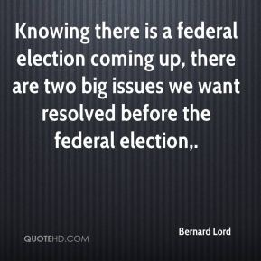 Knowing there is a federal election coming up, there are two big issues we want resolved before the federal election.