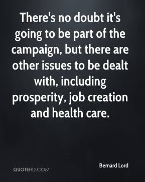 There's no doubt it's going to be part of the campaign, but there are other issues to be dealt with, including prosperity, job creation and health care.