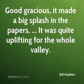 Bill Hopkins - Good gracious, it made a big splash in the papers, ... It was quite uplifting for the whole valley.