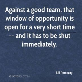 Against a good team, that window of opportunity is open for a very short time -- and it has to be shut immediately.