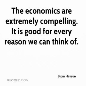 The economics are extremely compelling. It is good for every reason we can think of.