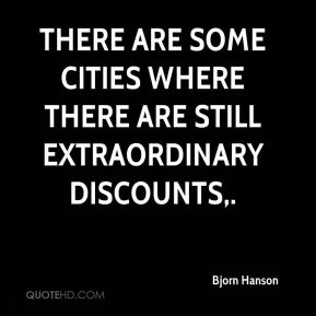 Bjorn Hanson - There are some cities where there are still extraordinary discounts.