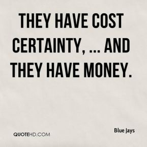 Blue Jays - They have cost certainty, ... And they have money.
