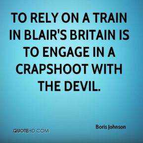 To rely on a train in Blair's Britain is to engage in a crapshoot with the devil.