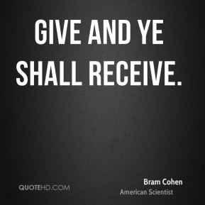 Give and ye shall receive.