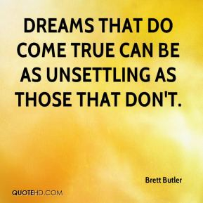 Dreams that do come true can be as unsettling as those that don't.